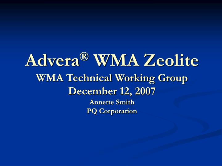 Advera wma zeolite wma technical working group december 12 2007 annette smith pq corporation