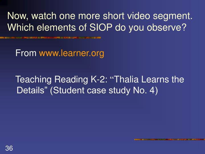 Now, watch one more short video segment. Which elements of SIOP do you observe?