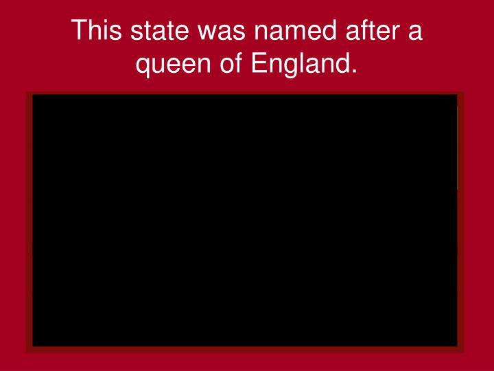 this state was named after a queen of england n.