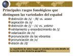 principales rasgos fonol gicos que distinguen las variedades del espa ol