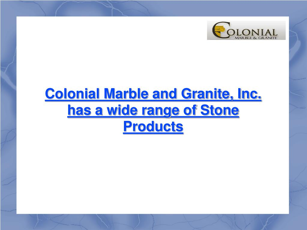 Colonial Marble and Granite, Inc. has a wide range of Stone Products