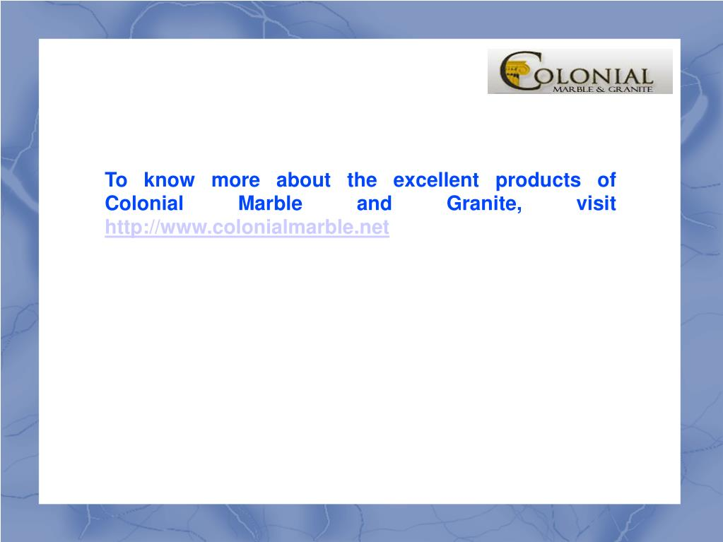 To know more about the excellent products of Colonial Marble and Granite, visit