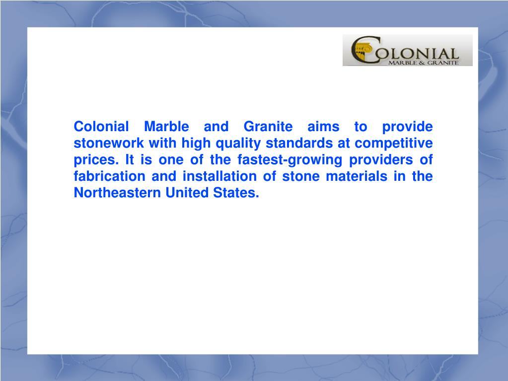 Colonial Marble and Granite aims to provide stonework with high quality standards at competitive prices. It is one of the fastest-growing providers of fabrication and installation of stone materials in the Northeastern United States.