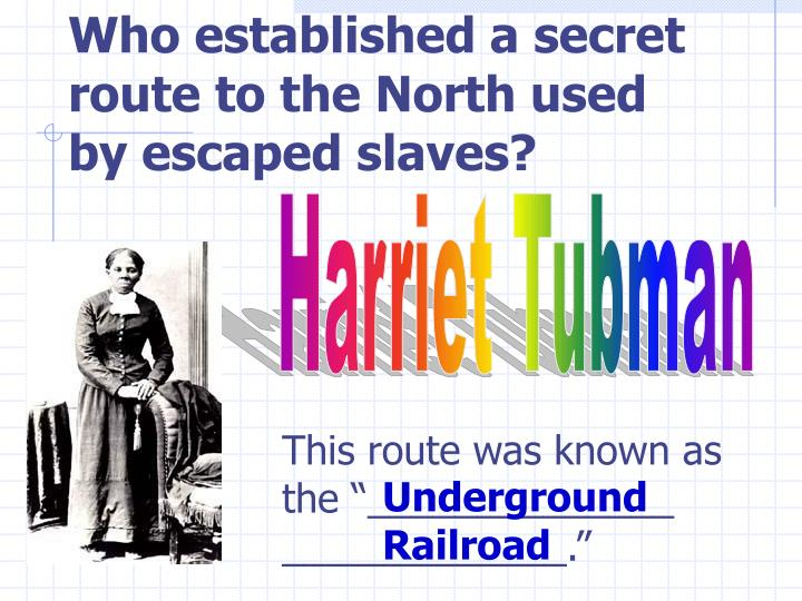 Who established a secret route to the North used by escaped slaves?