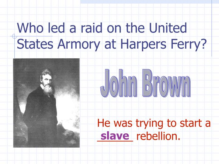 Who led a raid on the United States Armory at Harpers Ferry?