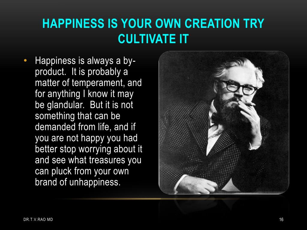 Happiness is your own creation try cultivate it