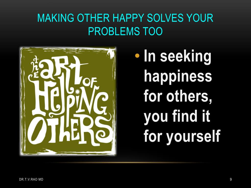 Making other happy solves your problems too