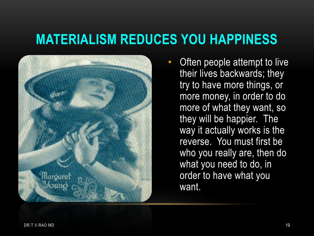 Materialism reduces you happiness