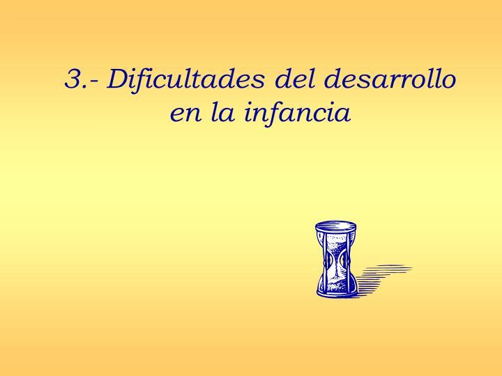 3.- Dificultades del desarrollo en la infancia