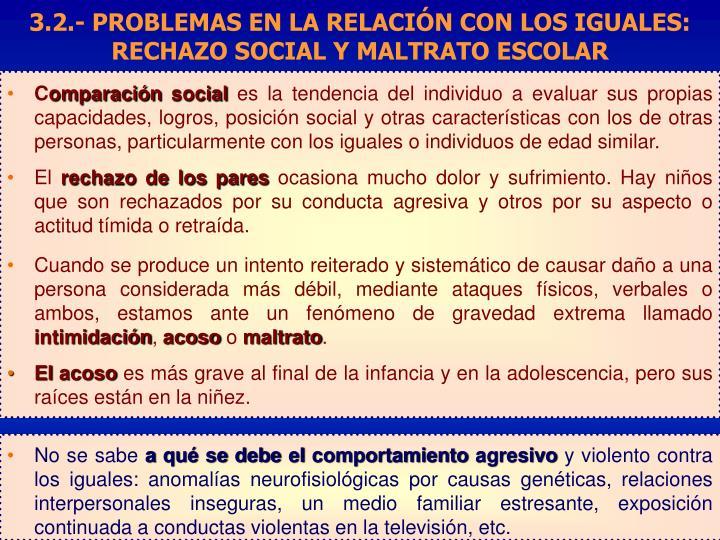 3.2.- PROBLEMAS EN LA RELACIÓN CON LOS IGUALES: RECHAZO SOCIAL Y MALTRATO ESCOLAR