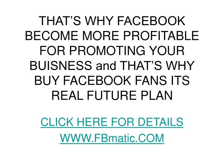 THAT'S WHY FACEBOOK BECOME MORE PROFITABLE FOR PROMOTING YOUR BUISNESS and THAT'S WHY BUY FACEBO...