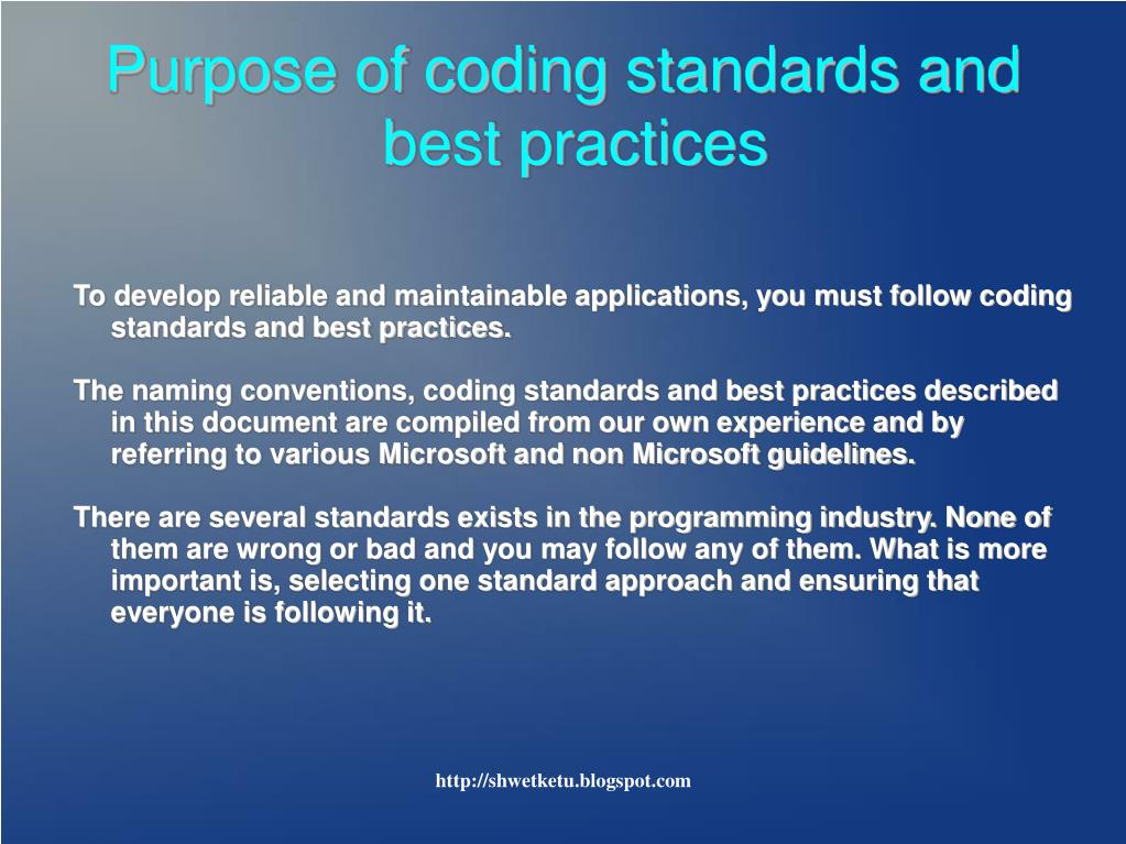 To develop reliable and maintainable applications, you must follow coding standards and best practices.