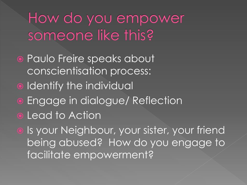 How do you empower someone like this?