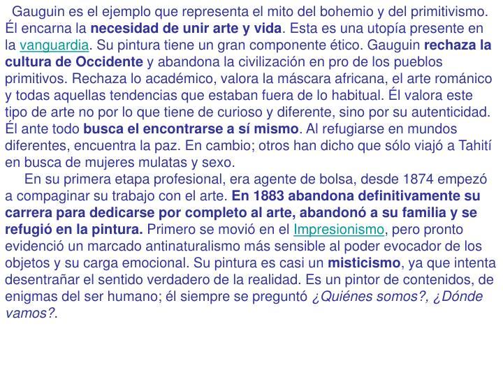 Gauguin es el ejemplo que representa el mito del bohemio y del primitivismo. Él encarna la