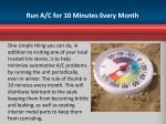 run a c for 10 minutes every month