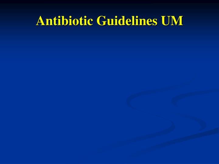 Antibiotic Guidelines UM