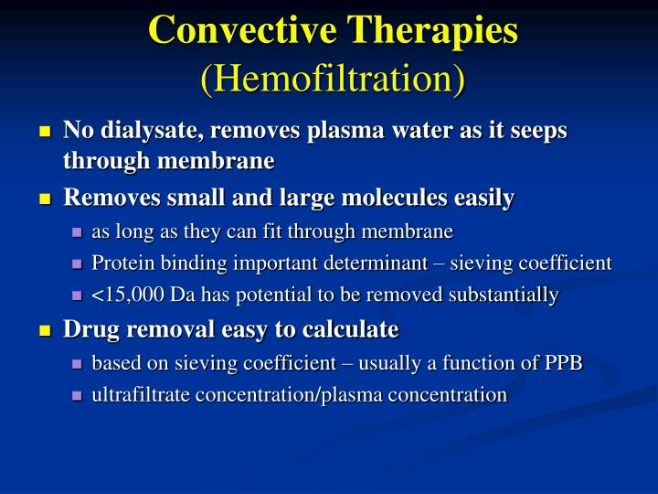 No dialysate, removes plasma water as it seeps through membrane