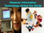 however information technology united the world