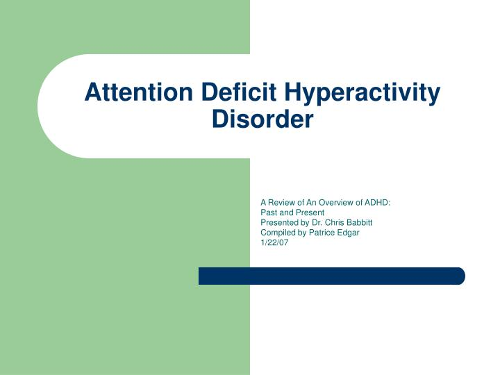 an overview of the issues of dealing with the attention deficit hyperactivity disorder Disorders of childhood: attention-deficit and disruptive behavior disorders andrea barkoukis, ma, natalie staats reiss, phd, and mark dombeck, phd feb 4, 2008 children who have chronic difficulties in maintaining attentional focus, completing work, being impulsive, or repeatedly engage in antisocial behaviors such as lying and.