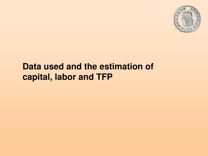 Data used and the estimation of capital, labor and TFP