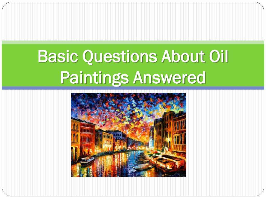 basic questions about oil paintings answered l.