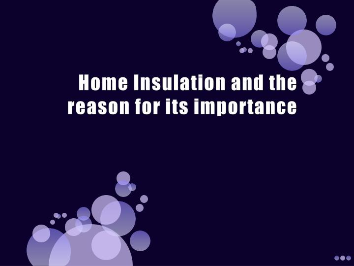 home insulation and the reason for its importance n.