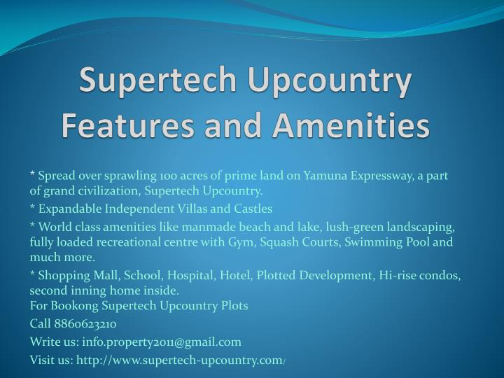 Supertech upcountry features and amenities
