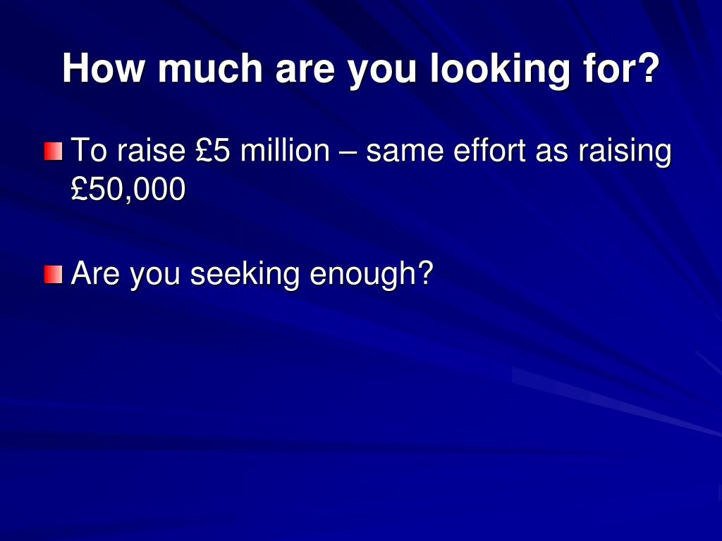How much are you looking for?