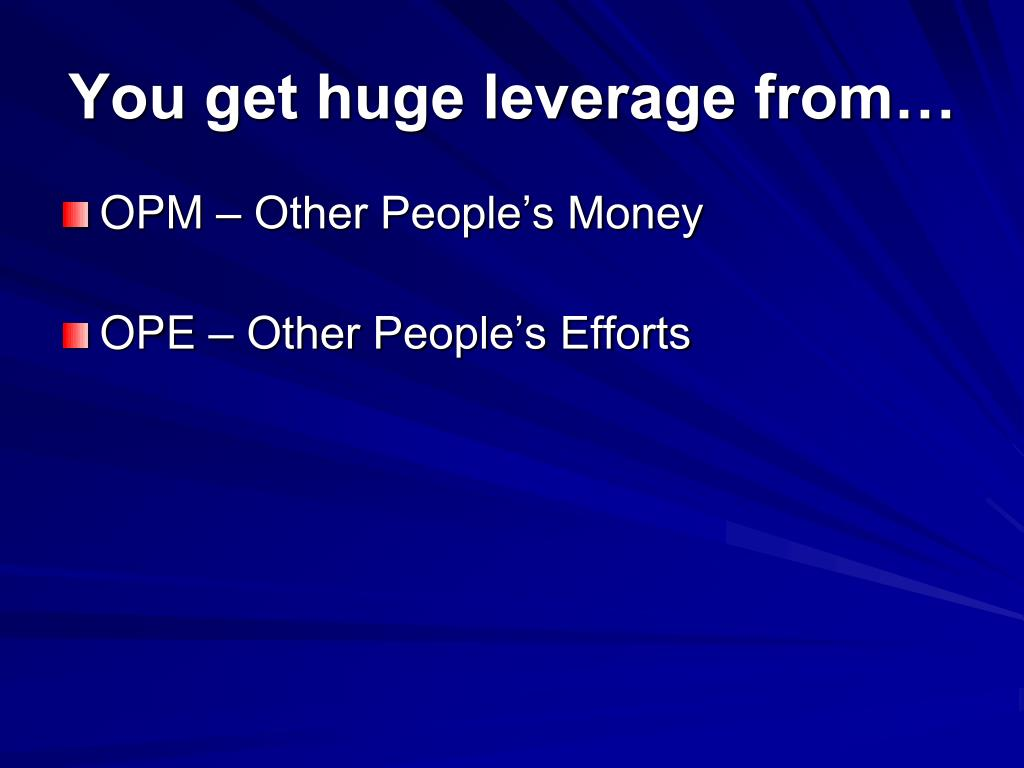 You get huge leverage from…