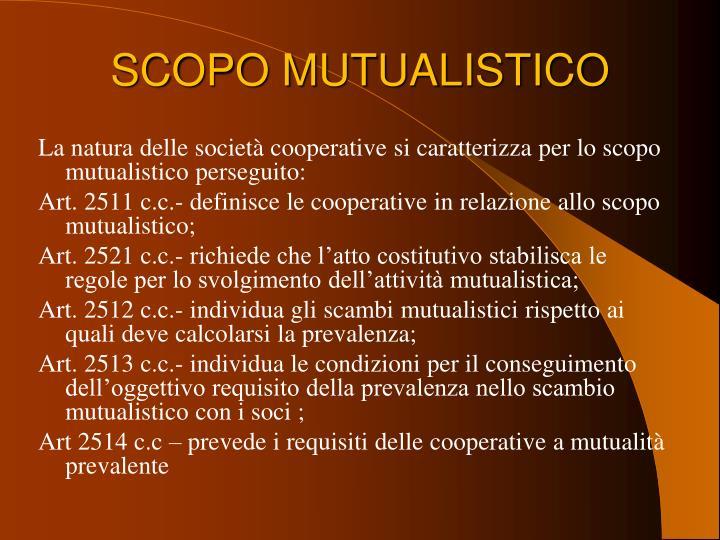 La natura delle società cooperative si caratterizza per lo scopo mutualistico perseguito: