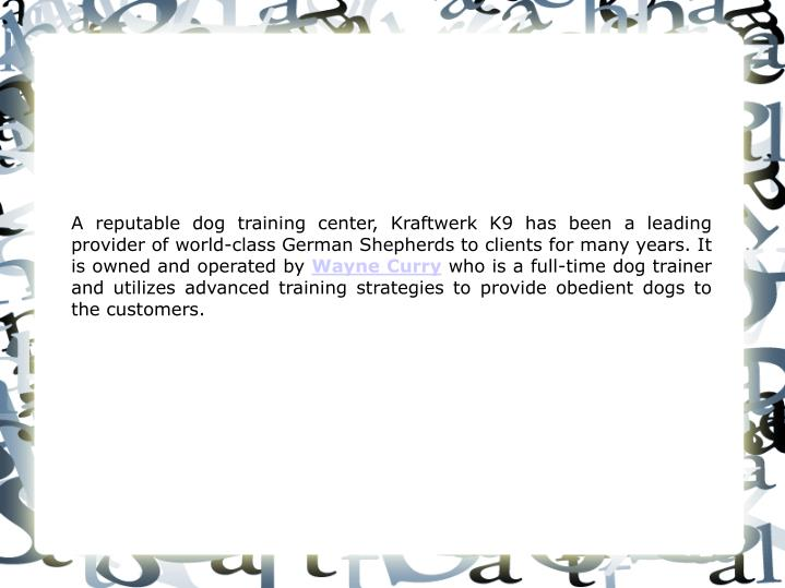 A reputable dog training center, Kraftwerk K9 has been a leading provider of world-class German Shep...