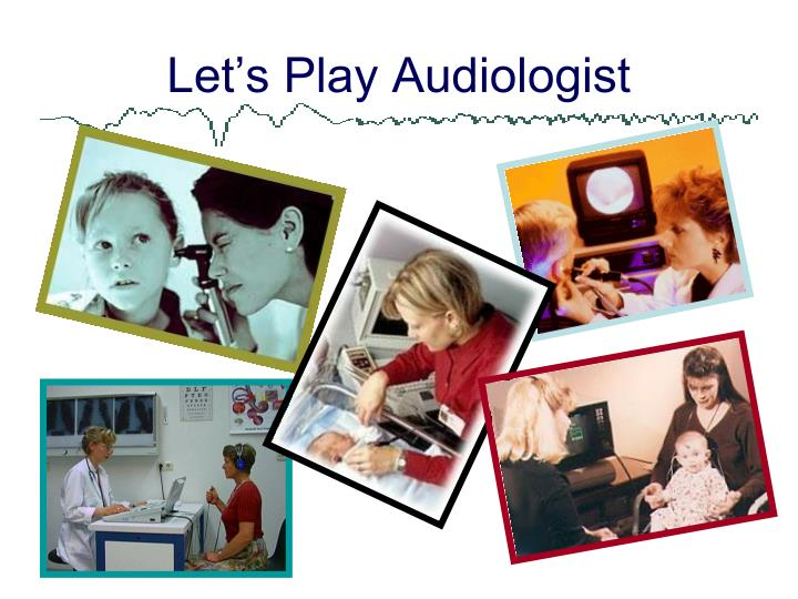 Let's Play Audiologist