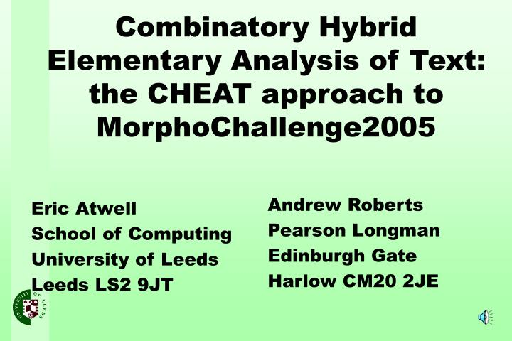 Combinatory hybrid elementary analysis of text the cheat approach to morphochallenge2005