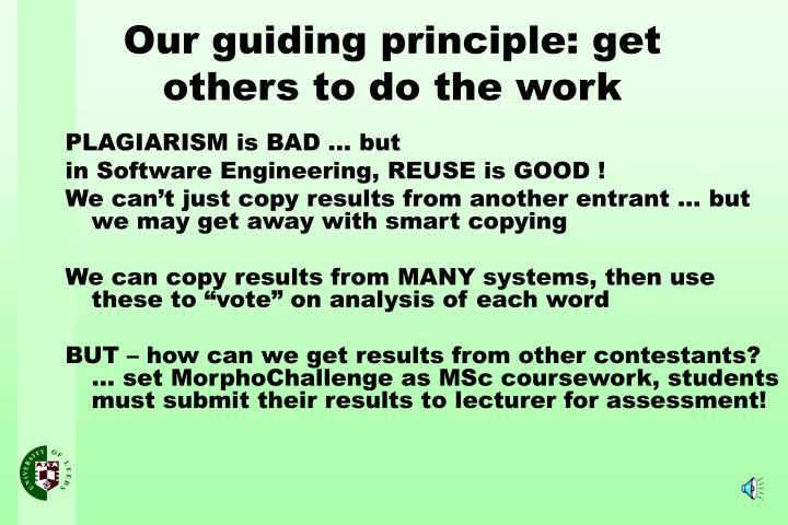 Our guiding principle get others to do the work