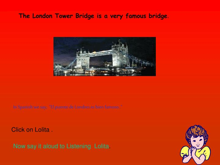 The London Tower Bridge is a very famous bridge