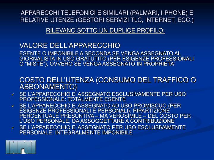 APPARECCHI TELEFONICI E SIMILARI (PALMARI, I-PHONE) E RELATIVE UTENZE (GESTORI SERVIZI TLC, INTERNET, ECC.)