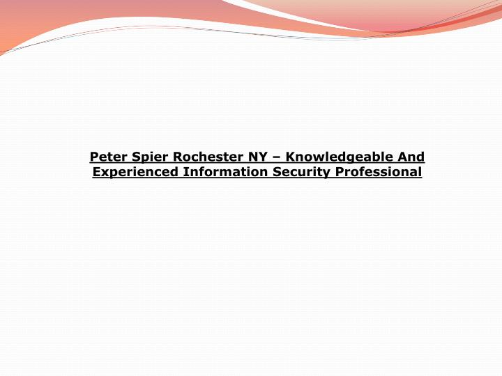 Peter Spier Rochester NY – Knowledgeable And Experienced Information Security Professional