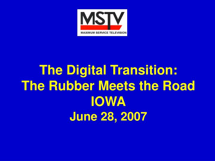 the digital transition the rubber meets the road iowa june 28 2007 n.
