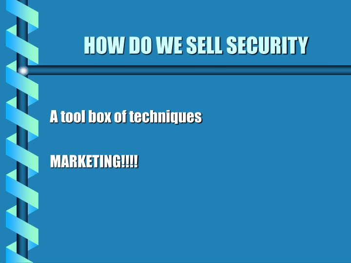 HOW DO WE SELL SECURITY