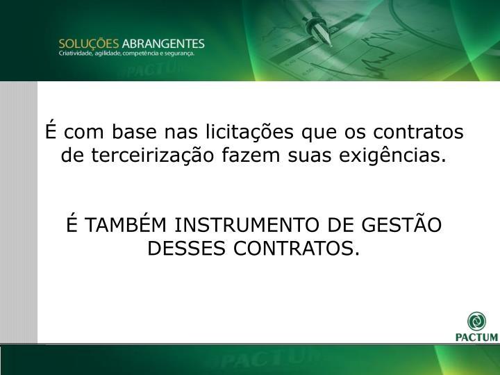 É com base nas licitações que os contratos de terceirização fazem suas exigências.