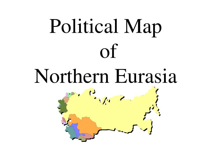 PPT - Political Map of Northern Eurasia PowerPoint ...