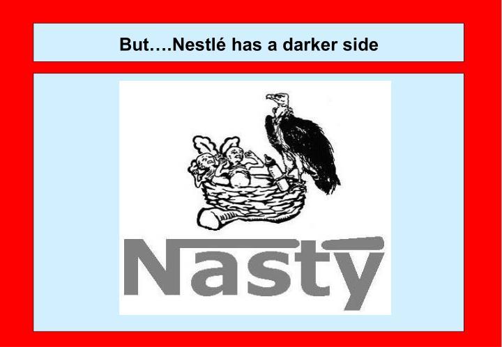 But….Nestlé has a darker side
