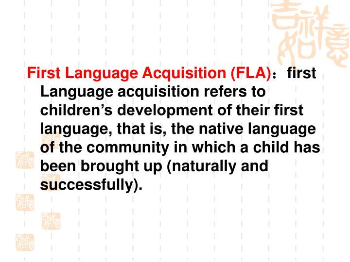 First Language Acquisition (FLA)