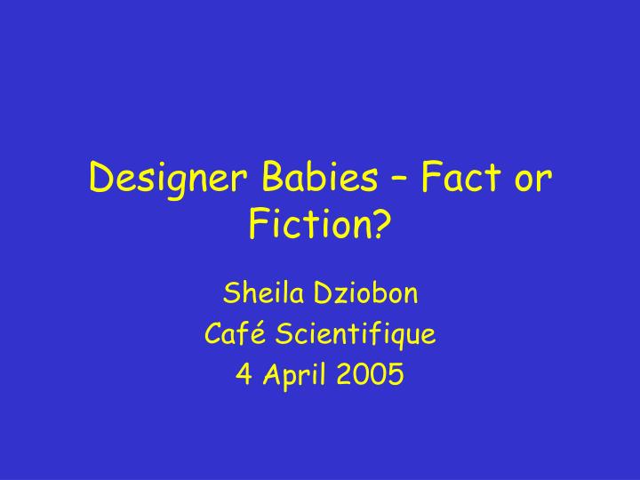 designer babies 3 essay You just clipped your first slide clipping is a handy way to collect important slides you want to go back to later now customize the name of a clipboard to store your clips.