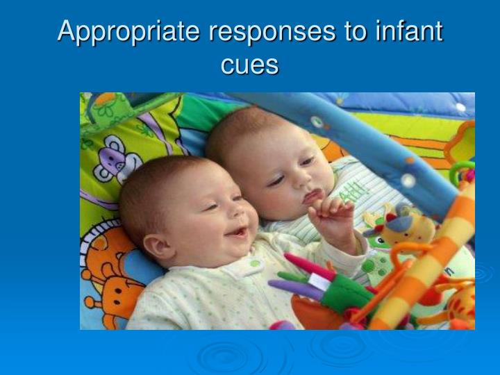 Appropriate responses to infant cues