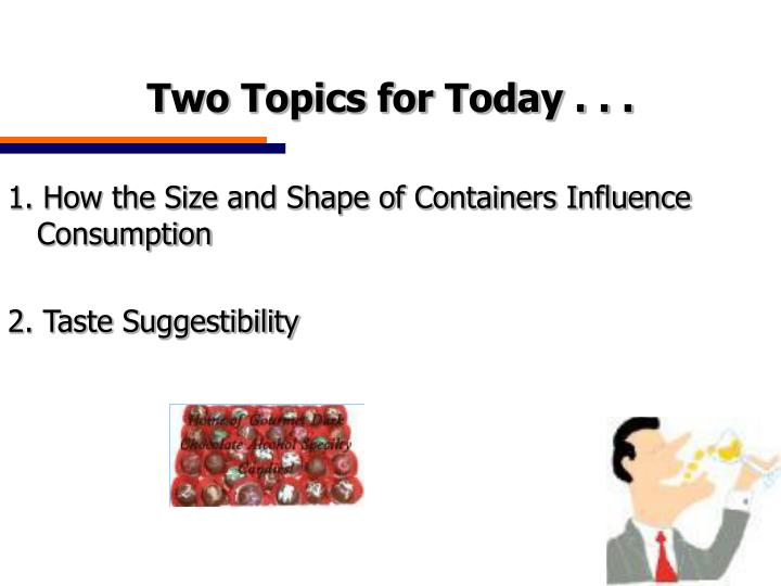 Two Topics for Today . . .