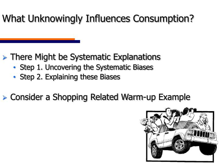 What unknowingly influences consumption