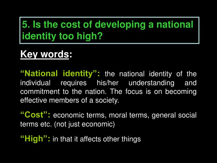 5. Is the cost of developing a national identity too high?