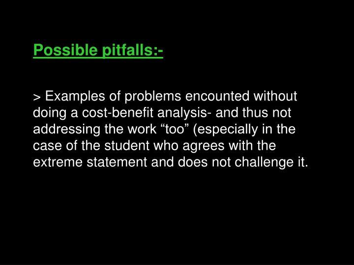 Possible pitfalls:-