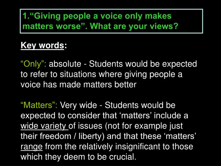 """1.""""Giving people a voice only makes matters worse"""". What are your views?"""